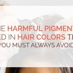 The harmful pigments used in hair colors that you must always avoid