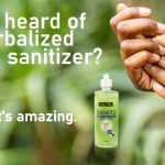 Ever heard of a herbalized hand sanitizer? Try it, it's amazing.